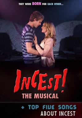 Incest! The Musical (2011) + Top Five Songs About Incest